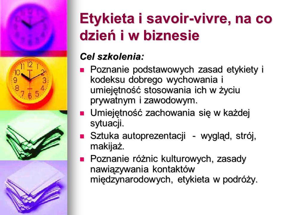 Etykieta i savoir-vivre, na co dzień i w biznesie Cel szkolenia: Poznanie podstawowych zasad etykiety i kodeksu dobrego wychowania i umiejętność stoso