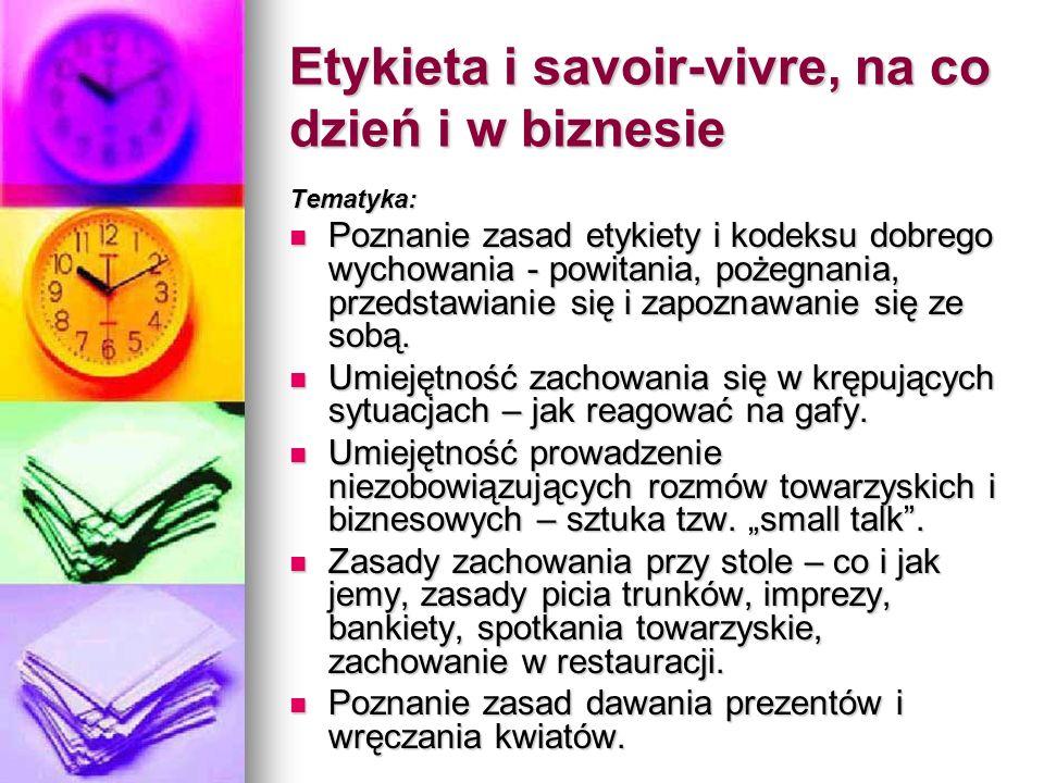 Etykieta i savoir-vivre, na co dzień i w biznesie Tematyka: Poznanie zasad etykiety i kodeksu dobrego wychowania - powitania, pożegnania, przedstawian