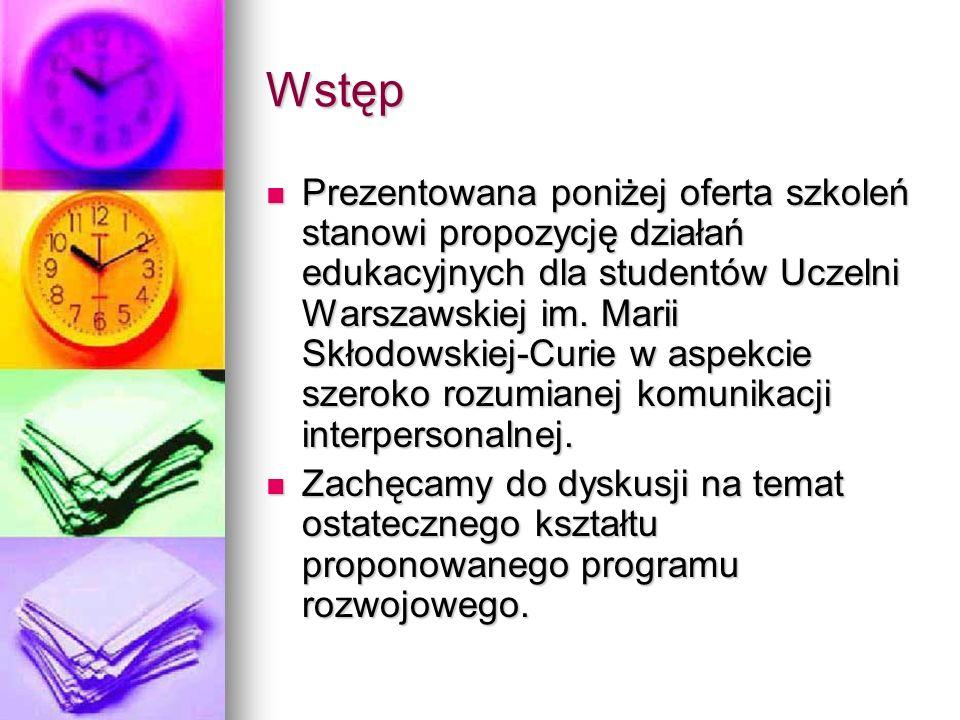 Wstęp Prezentowana poniżej oferta szkoleń stanowi propozycję działań edukacyjnych dla studentów Uczelni Warszawskiej im. Marii Skłodowskiej-Curie w as