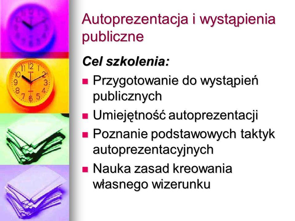 Autoprezentacja i wystąpienia publiczne Cel szkolenia: Przygotowanie do wystąpień publicznych Przygotowanie do wystąpień publicznych Umiejętność autop