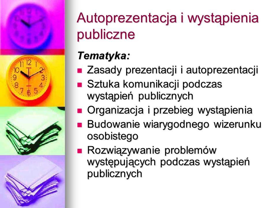 Autoprezentacja i wystąpienia publiczne Tematyka: Zasady prezentacji i autoprezentacji Zasady prezentacji i autoprezentacji Sztuka komunikacji podczas