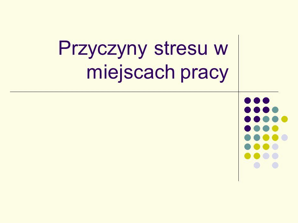 Podyplomowe Studium BHP - 17.09.2005r2 Przyczyny stresu w miejscach pracy dwie kategorie przyczyn wywołujących stres w miejscu pracy.