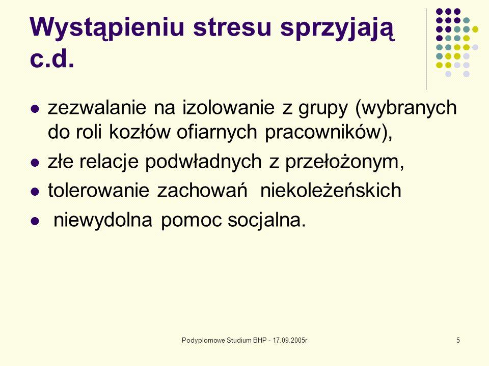 Podyplomowe Studium BHP - 17.09.2005r6 Wystąpieniu stresu sprzyjają c.d Duże znaczenie w powstawaniu podtrzymywaniu tej patologii ma 1.