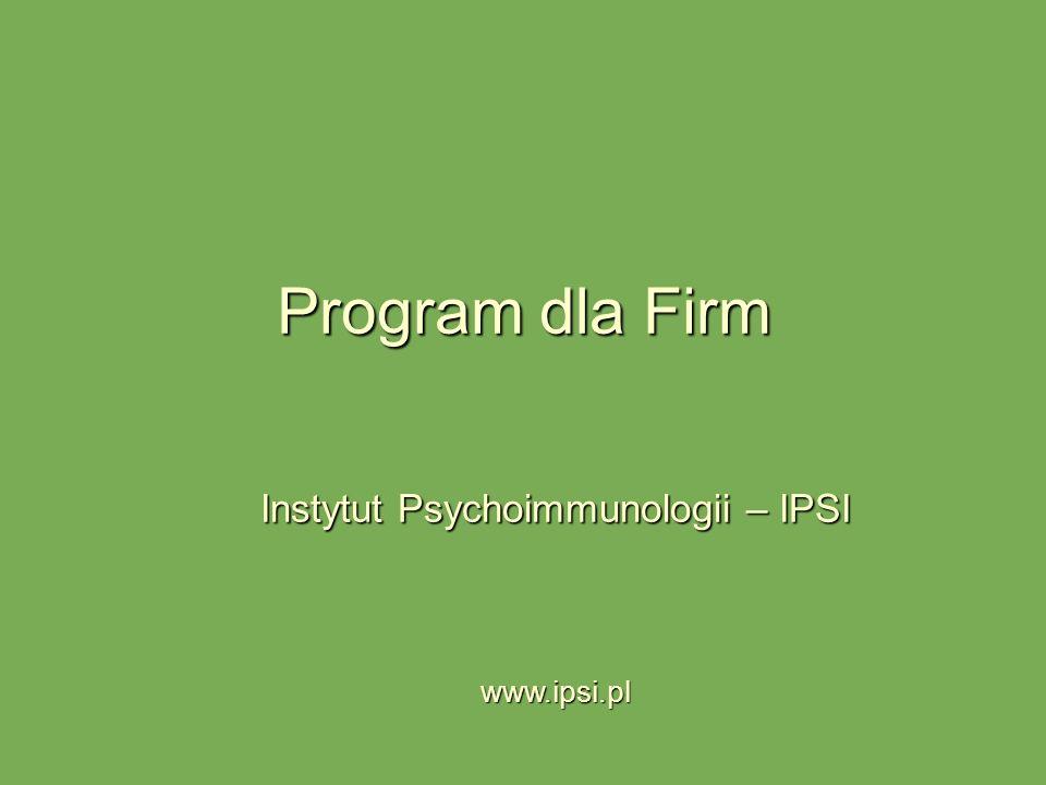 Program dla Firm Instytut Psychoimmunologii – IPSI www.ipsi.pl