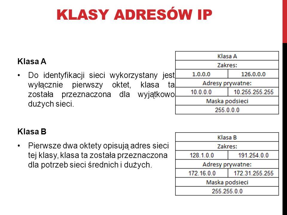 KLASY ADRESÓW IP Klasa A Do identyfikacji sieci wykorzystany jest wyłącznie pierwszy oktet, klasa ta została przeznaczona dla wyjątkowo dużych sieci.