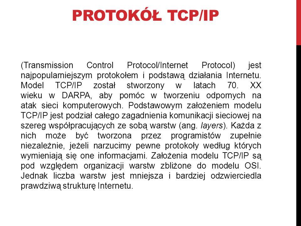 (Transmission Control Protocol/Internet Protocol) jest najpopularniejszym protokołem i podstawą działania Internetu.