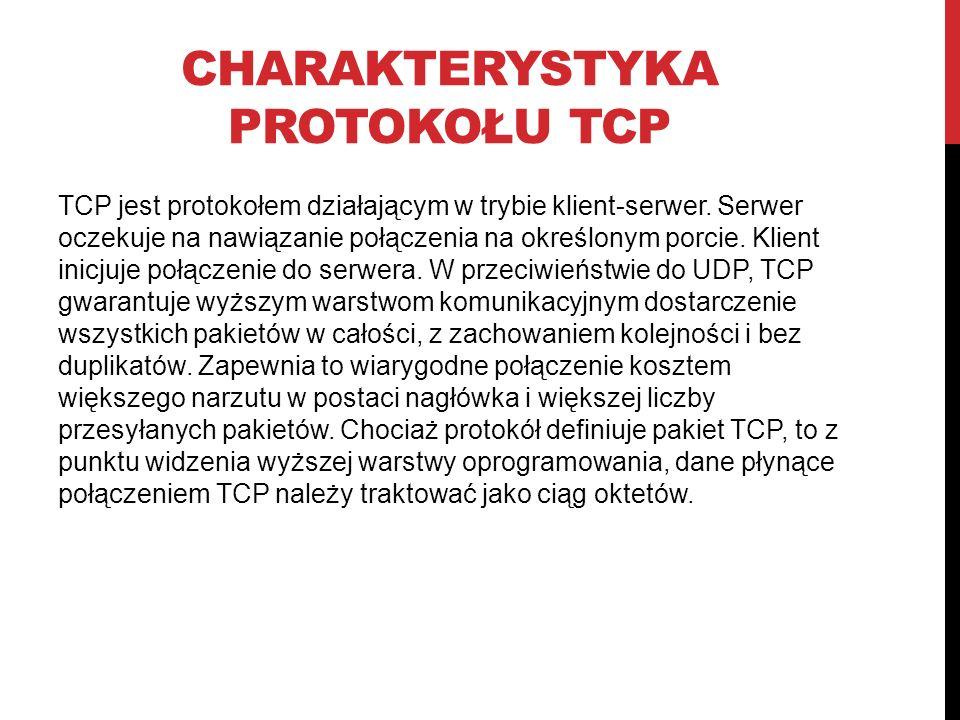 CHARAKTERYSTYKA PROTOKOŁU TCP TCP jest protokołem działającym w trybie klient-serwer.