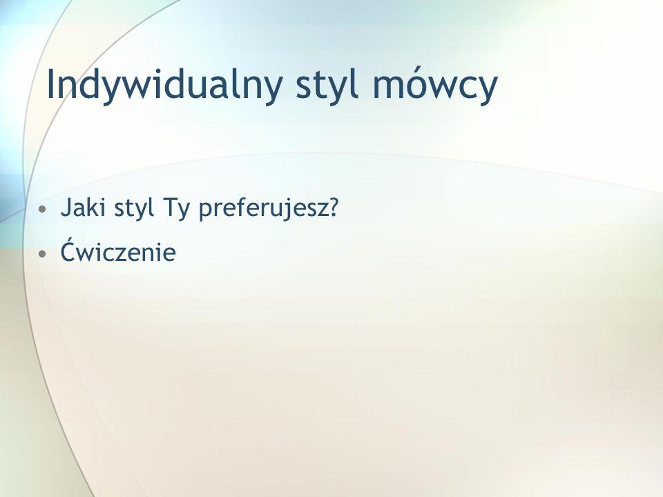 Indywidualny styl mówcy Jaki styl Ty preferujesz? Ćwiczenie