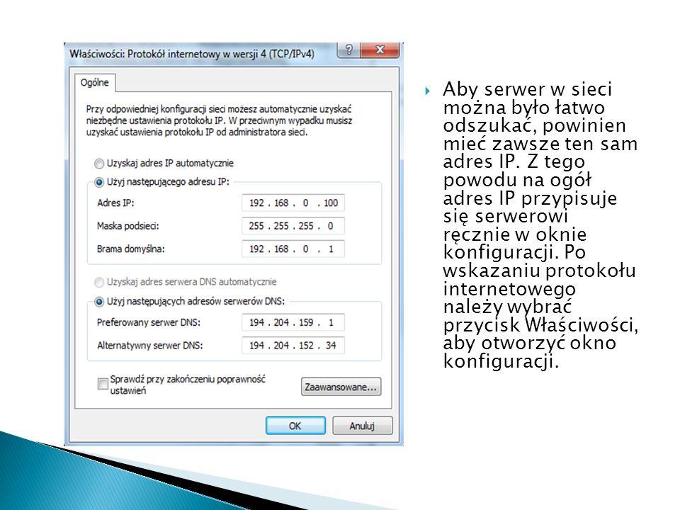 Aby serwer w sieci można było łatwo odszukać, powinien mieć zawsze ten sam adres IP. Z tego powodu na ogół adres IP przypisuje się serwerowi ręcznie w