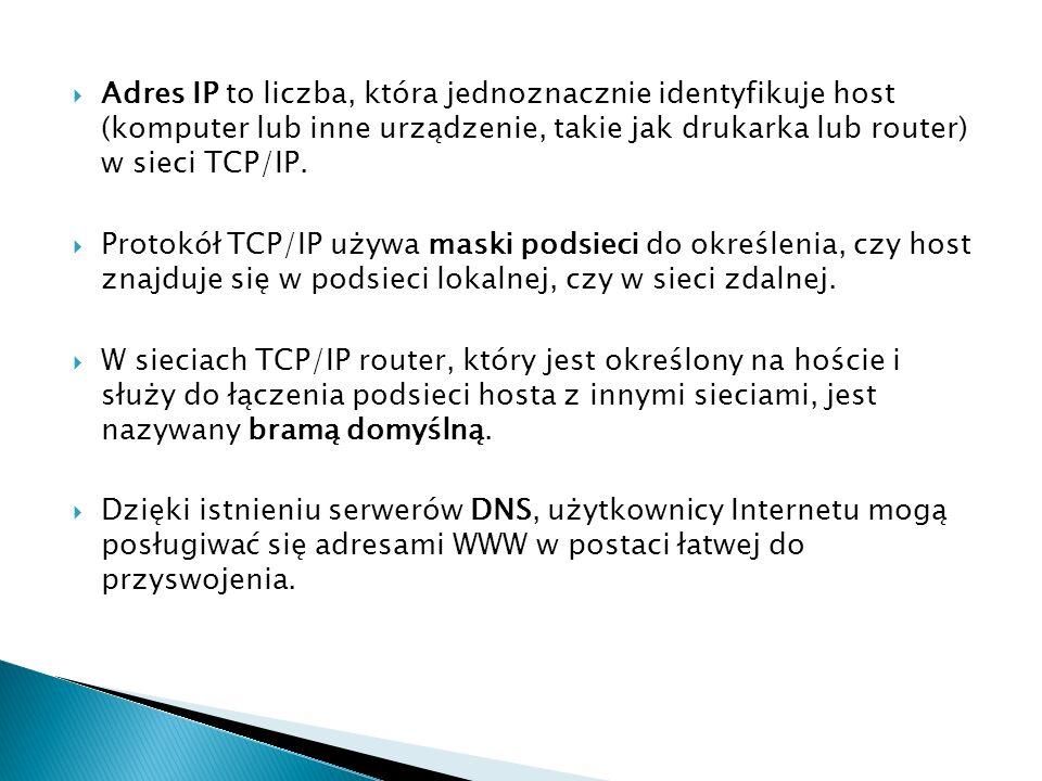 Adres IP to liczba, która jednoznacznie identyfikuje host (komputer lub inne urządzenie, takie jak drukarka lub router) w sieci TCP/IP. Protokół TCP/I