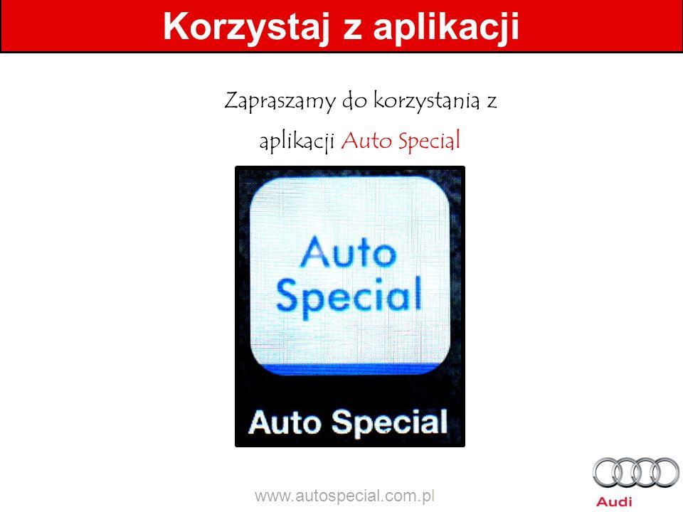 Korzystaj z aplikacji Zapraszamy do korzystania z aplikacji Auto Special www.autospecial.com.pl