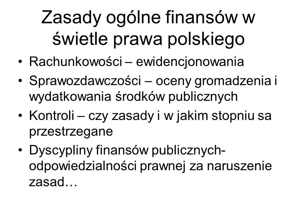 Zasady ogólne finansów w świetle prawa polskiego Rachunkowości – ewidencjonowania Sprawozdawczości – oceny gromadzenia i wydatkowania środków publicznych Kontroli – czy zasady i w jakim stopniu sa przestrzegane Dyscypliny finansów publicznych- odpowiedzialności prawnej za naruszenie zasad…