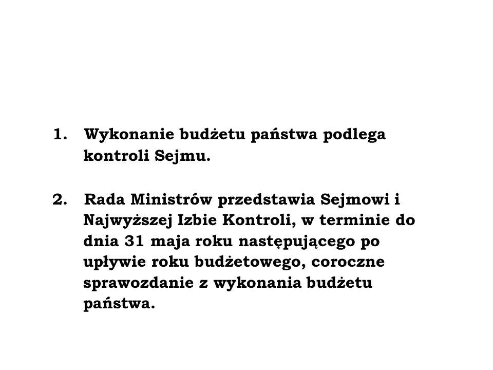 1. Wykonanie budżetu państwa podlega kontroli Sejmu. 2. Rada Ministrów przedstawia Sejmowi i Najwyższej Izbie Kontroli, w terminie do dnia 31 maja rok