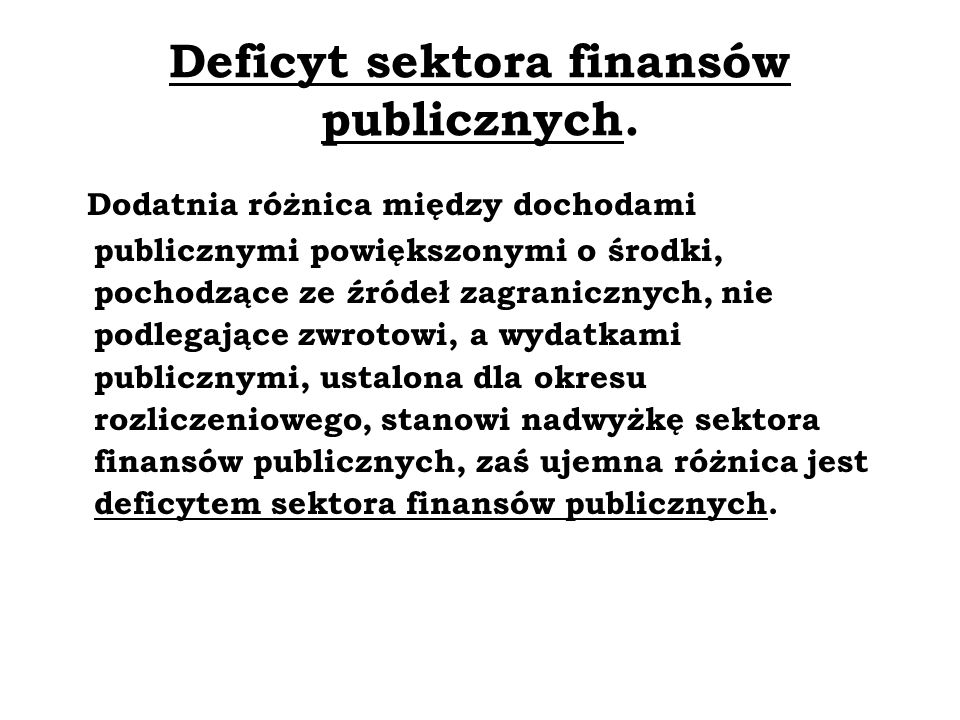 Deficyt sektora finansów publicznych. Dodatnia różnica między dochodami publicznymi powiększonymi o środki, pochodzące ze źródeł zagranicznych, nie po