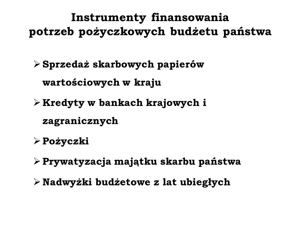 Instrumenty finansowania potrzeb pożyczkowych budżetu państwa Sprzedaż skarbowych papierów wartościowych w kraju Kredyty w bankach krajowych i zagrani