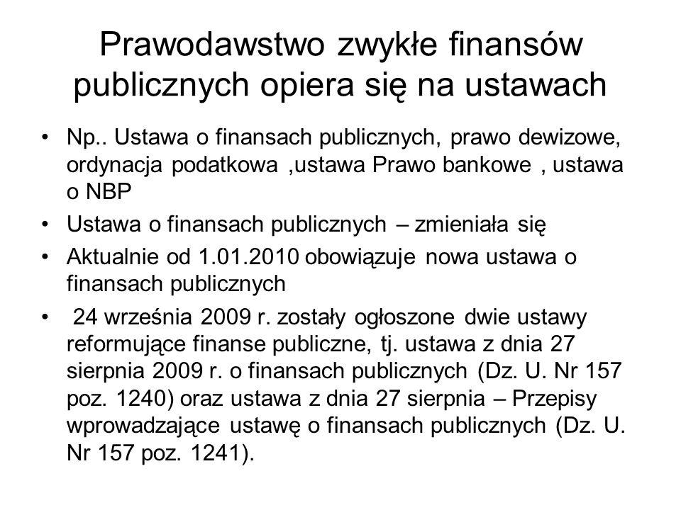 Prawodawstwo zwykłe finansów publicznych opiera się na ustawach Np.. Ustawa o finansach publicznych, prawo dewizowe, ordynacja podatkowa,ustawa Prawo