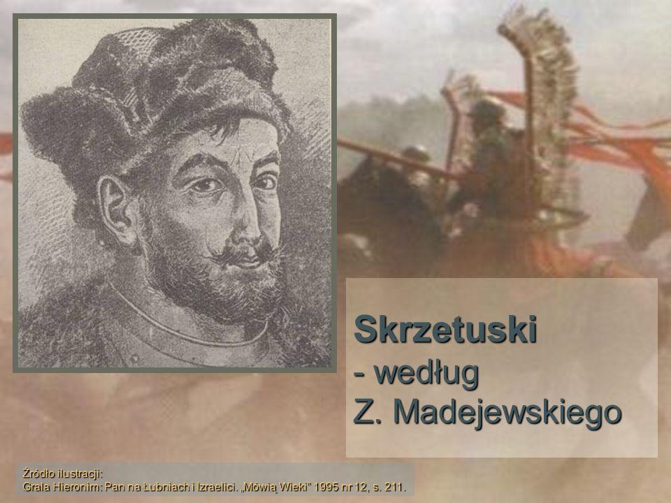 Skrzetuski - według Z. Madejewskiego Źródło ilustracji: Grala Hieronim: Pan na Łubniach i Izraelici. Mówią Wieki 1995 nr 12, s. 211.