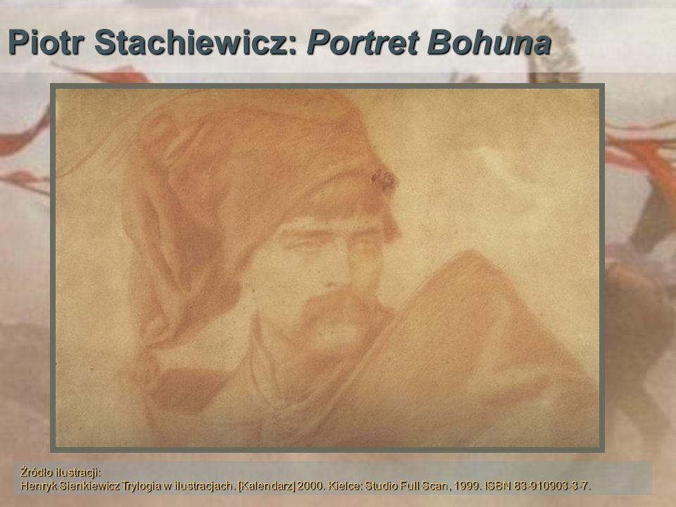 Piotr Stachiewicz: Portret Bohuna Źródło ilustracji: Henryk Sienkiewicz Trylogia w ilustracjach. [Kalendarz] 2000. Kielce: Studio Full Scan, 1999. ISB