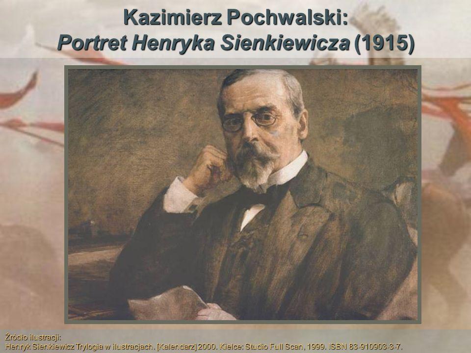 Kazimierz Pochwalski: Portret Henryka Sienkiewicza (1915) Źródło ilustracji: Henryk Sienkiewicz Trylogia w ilustracjach. [Kalendarz] 2000. Kielce: Stu