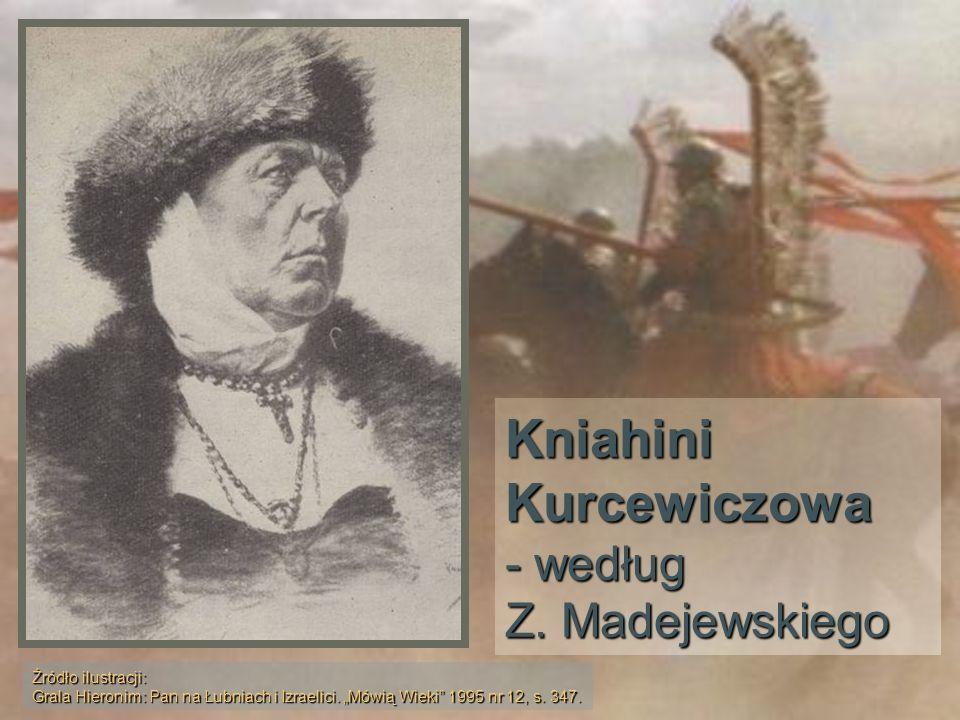 Kniahini Kurcewiczowa - według Z. Madejewskiego Źródło ilustracji: Grala Hieronim: Pan na Łubniach i Izraelici. Mówią Wieki 1995 nr 12, s. 347.