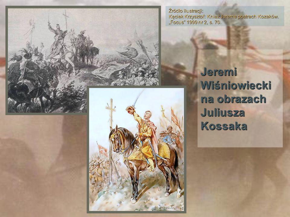Jeremi Wiśniowiecki na obrazach Juliusza Kossaka Źródło ilustracji: Kęciek Krzysztof: Kniaź Jarema postrach Kozaków. Focus 1999 nr 2, s. 70.