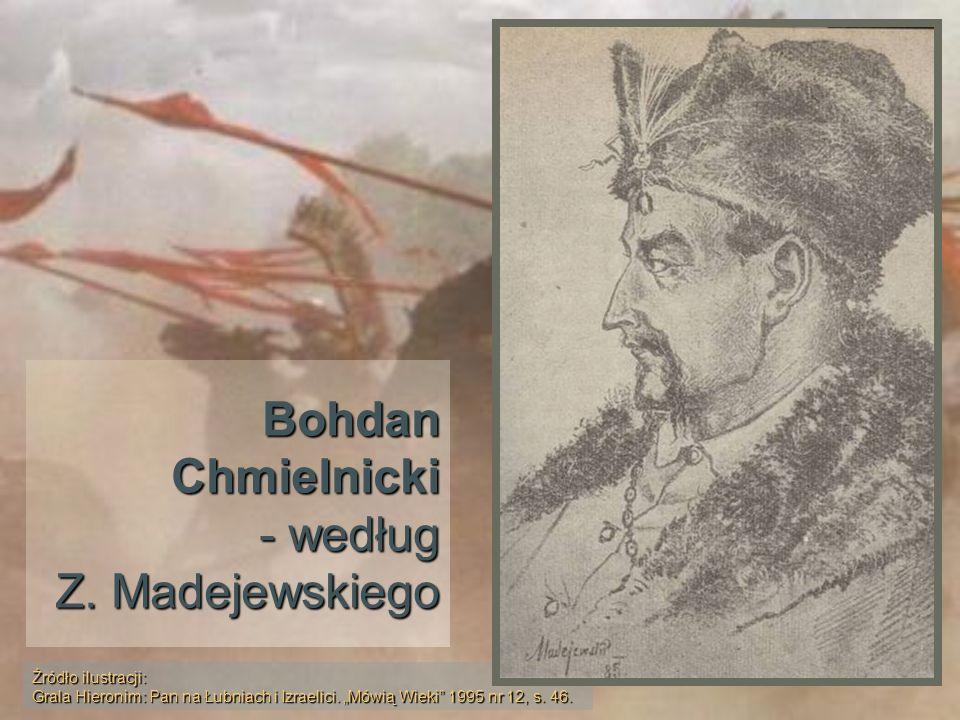 Bohdan Chmielnicki - według Z. Madejewskiego Źródło ilustracji: Grala Hieronim: Pan na Łubniach i Izraelici. Mówią Wieki 1995 nr 12, s. 46.