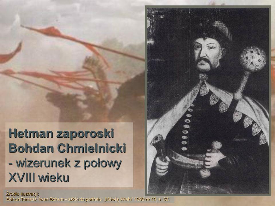 Hetman zaporoski Bohdan Chmielnicki - wizerunek z połowy XVIII wieku Źródło ilustracji: Bohun Tomasz: Iwan Bohun – szkic do portretu. Mówią Wieki 1999