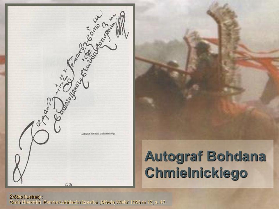 Autograf Bohdana Chmielnickiego Źródło ilustracji: Grala Hieronim: Pan na Łubniach i Izraelici. Mówią Wieki 1995 nr 12, s. 47.
