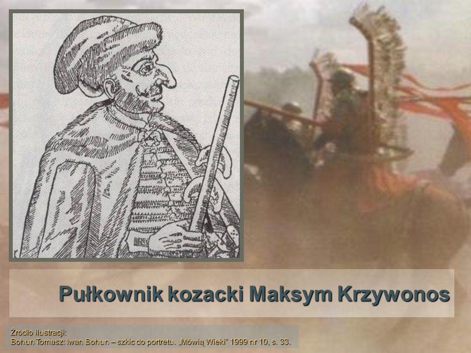 Pułkownik kozacki Maksym Krzywonos Źródło ilustracji: Bohun Tomasz: Iwan Bohun – szkic do portretu. Mówią Wieki 1999 nr 10, s. 33.
