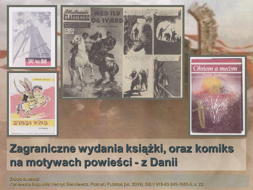 Zagraniczne wydania książki, oraz komiks na motywach powieści - z Danii Źródło ilustracji: Kaniewska Bogumiła: Henryk Sienkiewicz. Poznań: Publicat, [