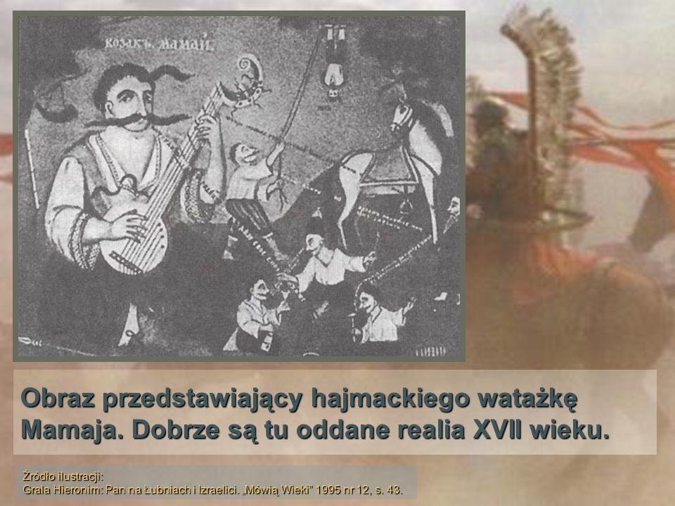 Obraz przedstawiający hajmackiego watażkę Mamaja. Dobrze są tu oddane realia XVII wieku. Źródło ilustracji: Grala Hieronim: Pan na Łubniach i Izraelic