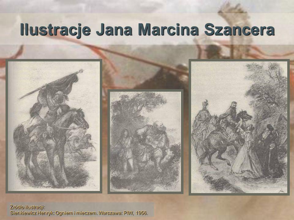 Ilustracje Jana Marcina Szancera Źródło ilustracji: Sienkiewicz Henryk: Ogniem i mieczem. Warszawa: PIW, 1956.
