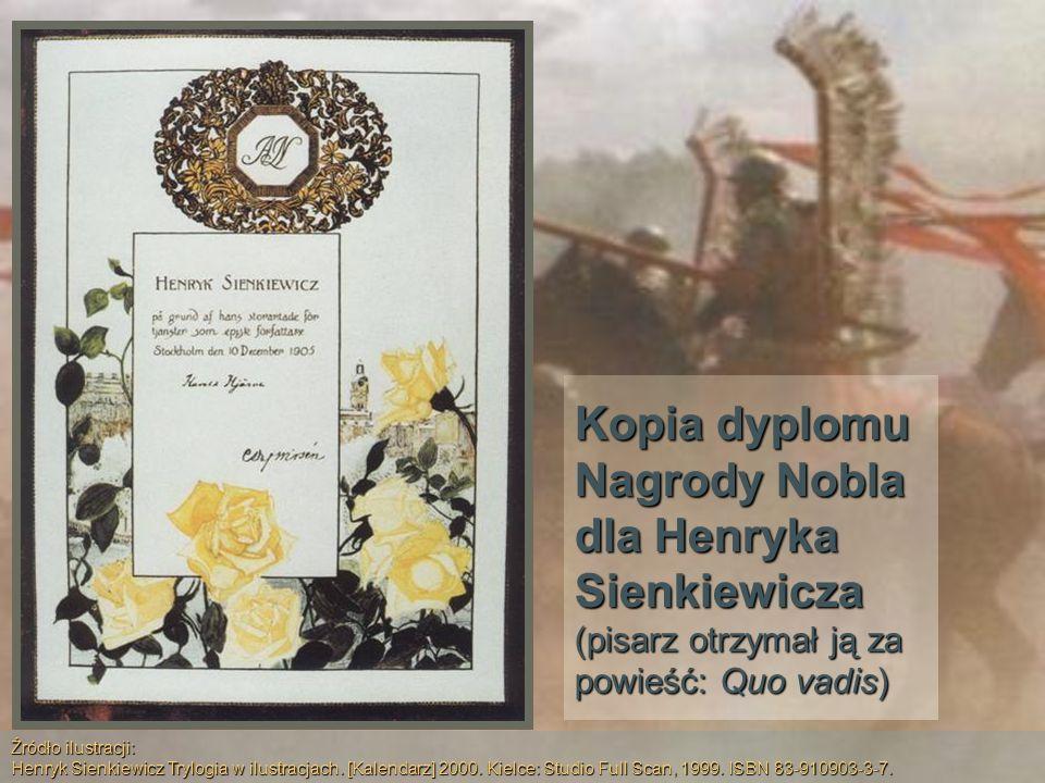 Kopia dyplomu Nagrody Nobla dla Henryka Sienkiewicza (pisarz otrzymał ją za powieść: Quo vadis) Źródło ilustracji: Henryk Sienkiewicz Trylogia w ilust