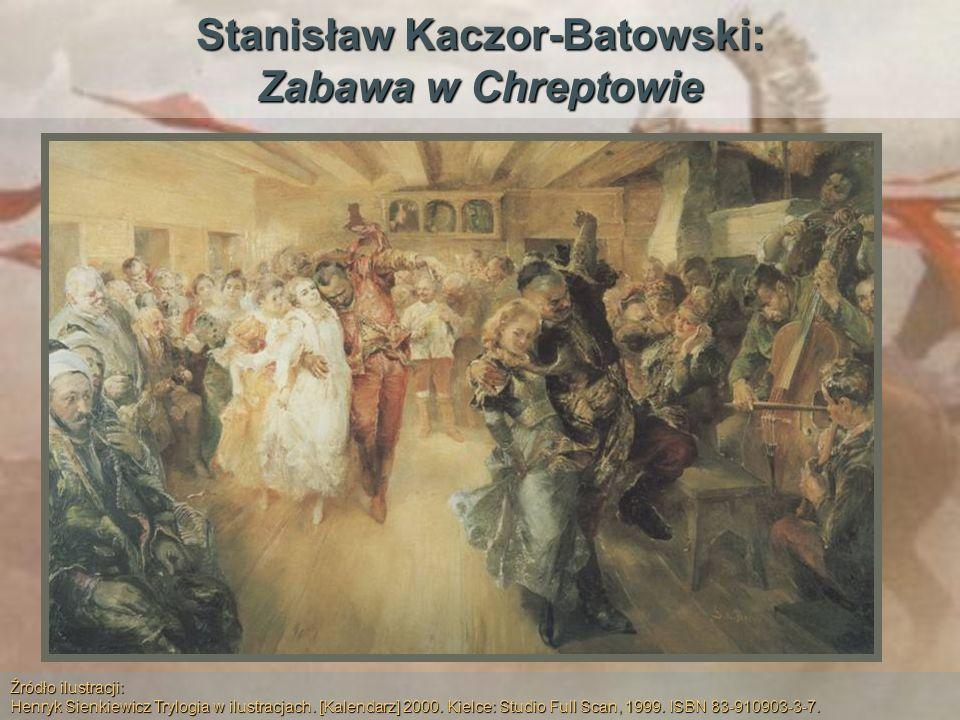 Stanisław Kaczor-Batowski: Zabawa w Chreptowie Źródło ilustracji: Henryk Sienkiewicz Trylogia w ilustracjach. [Kalendarz] 2000. Kielce: Studio Full Sc