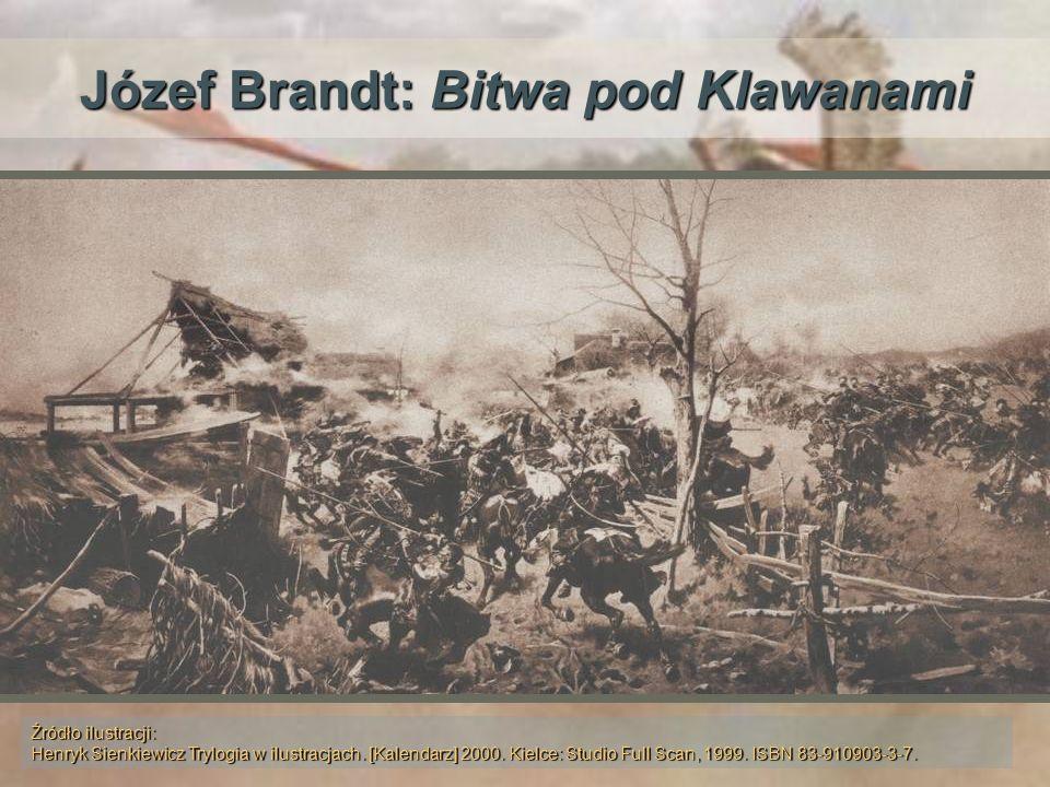 Józef Brandt: Bitwa pod Klawanami Źródło ilustracji: Henryk Sienkiewicz Trylogia w ilustracjach. [Kalendarz] 2000. Kielce: Studio Full Scan, 1999. ISB