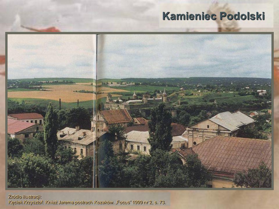 Kamieniec Podolski Źródło ilustracji: Kęciek Krzysztof: Kniaź Jarema postrach Kozaków. Focus 1999 nr 2, s. 73.
