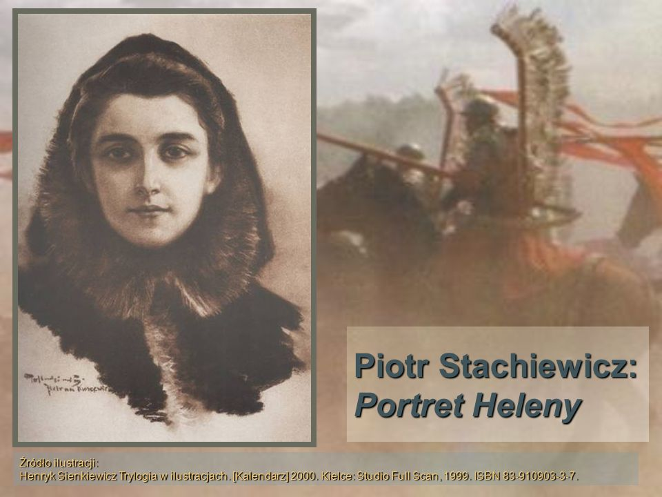 Piotr Stachiewicz: Portret Heleny Źródło ilustracji: Henryk Sienkiewicz Trylogia w ilustracjach. [Kalendarz] 2000. Kielce: Studio Full Scan, 1999. ISB