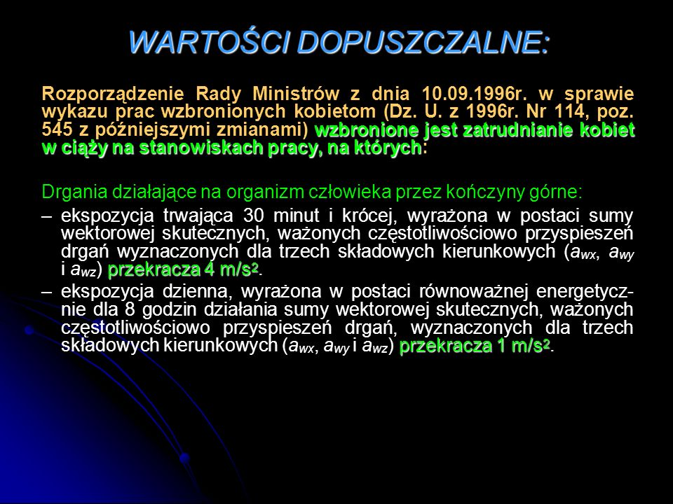 WARTOŚCI DOPUSZCZALNE: wzbronione jest zatrudnianie kobiet w ciąży na stanowiskach pracy, na których Rozporządzenie Rady Ministrów z dnia 10.09.1996r.