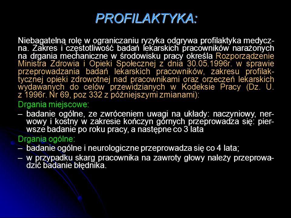 PROFILAKTYKA: Niebagatelną rolę w ograniczaniu ryzyka odgrywa profilaktyka medycz- na. Zakres i częstotliwość badań lekarskich pracowników narażonych