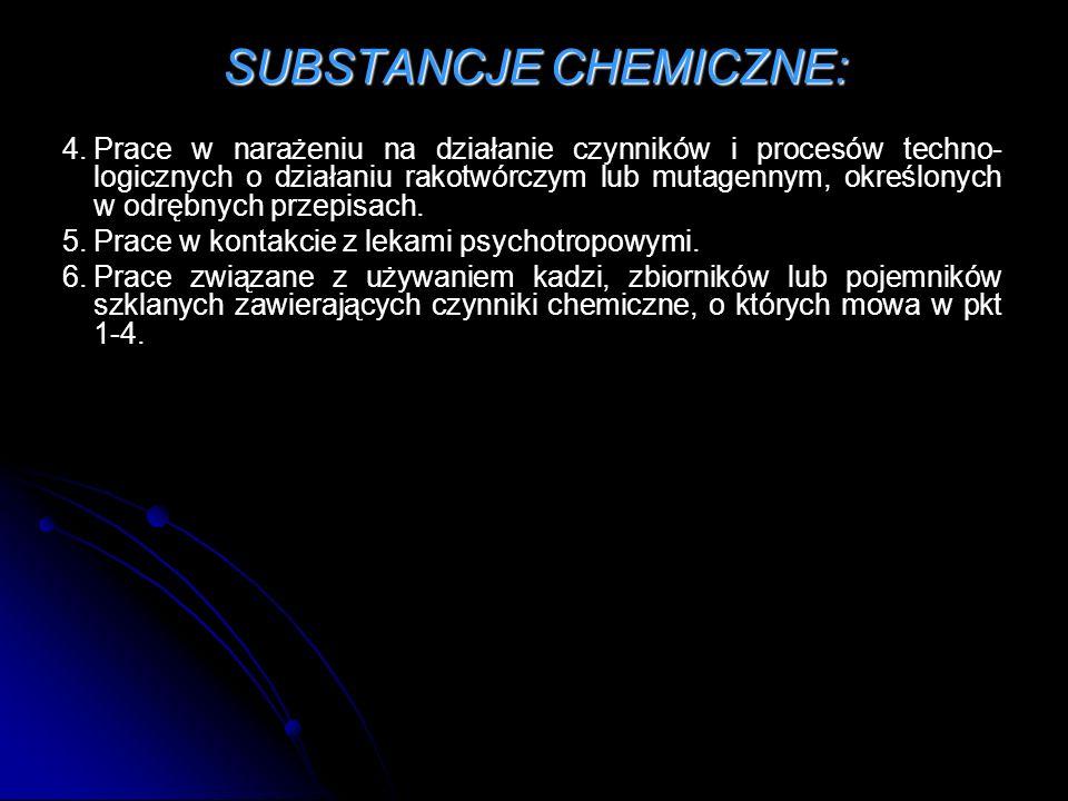 SUBSTANCJE CHEMICZNE: 4.Prace w narażeniu na działanie czynników i procesów techno- logicznych o działaniu rakotwórczym lub mutagennym, określonych w odrębnych przepisach.
