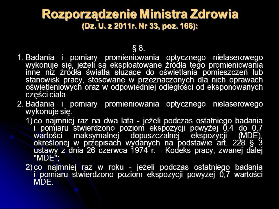 Rozporządzenie Ministra Zdrowia (Dz. U. z 2011r. Nr 33, poz. 166): § 8. 1.Badania i pomiary promieniowania optycznego nielaserowego wykonuje się, jeże