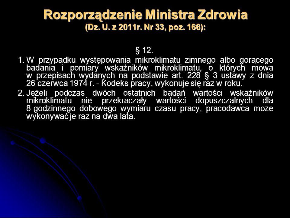 Rozporządzenie Ministra Zdrowia (Dz. U. z 2011r. Nr 33, poz. 166): § 12. 1.W przypadku występowania mikroklimatu zimnego albo gorącego badania i pomia