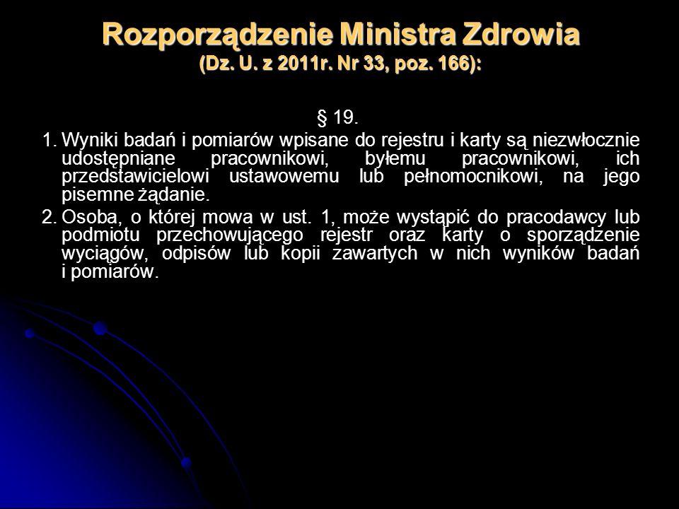 Rozporządzenie Ministra Zdrowia (Dz. U. z 2011r. Nr 33, poz. 166): § 19. 1.Wyniki badań i pomiarów wpisane do rejestru i karty są niezwłocznie udostęp