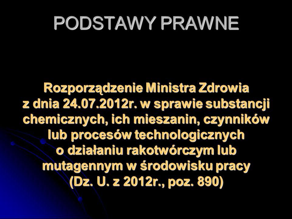 PODSTAWY PRAWNE Rozporządzenie Ministra Zdrowia z dnia 24.07.2012r. w sprawie substancji chemicznych, ich mieszanin, czynników lub procesów technologi