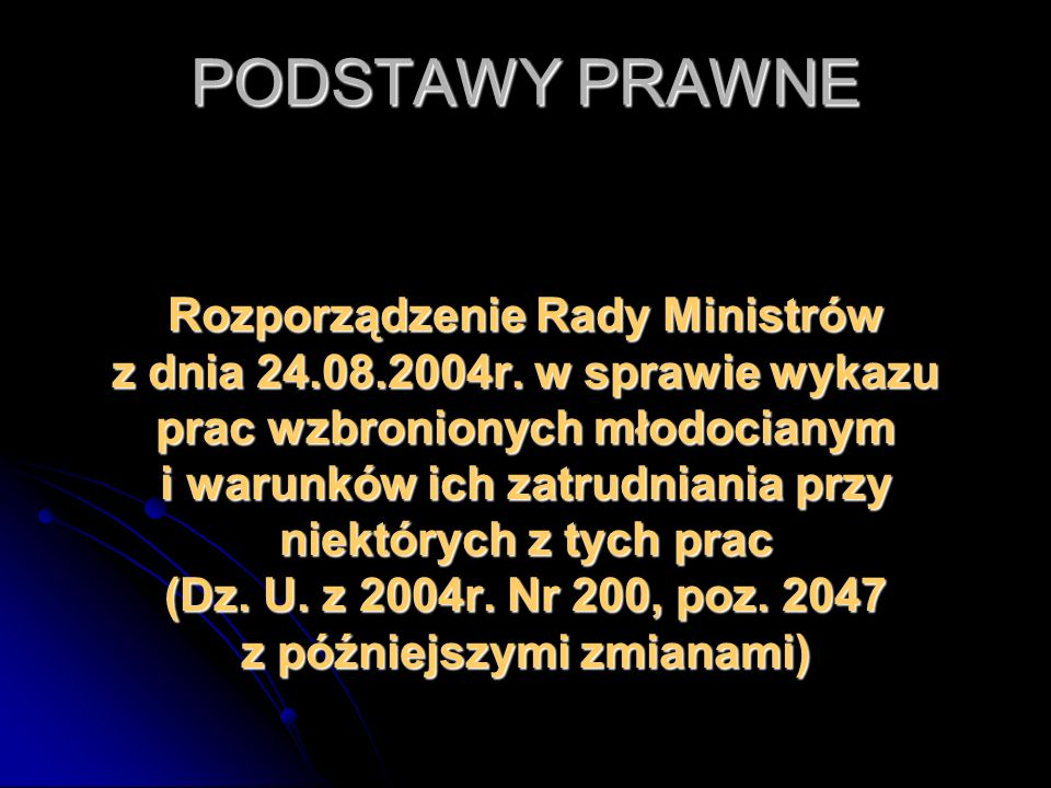 PODSTAWY PRAWNE Rozporządzenie Rady Ministrów z dnia 24.08.2004r. w sprawie wykazu prac wzbronionych młodocianym i warunków ich zatrudniania przy niek