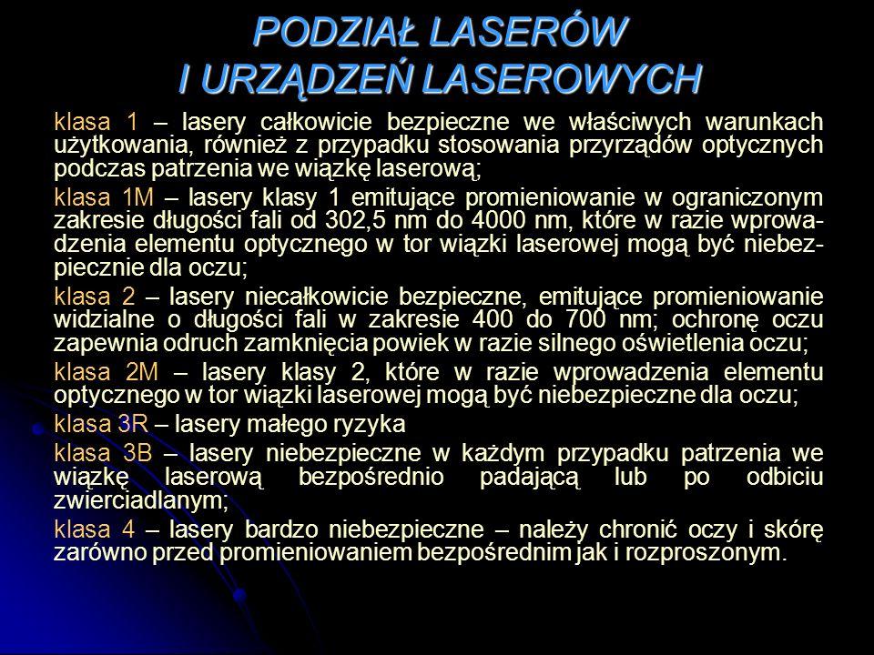 PODZIAŁ LASERÓW I URZĄDZEŃ LASEROWYCH klasa 1 – lasery całkowicie bezpieczne we właściwych warunkach użytkowania, również z przypadku stosowania przyr
