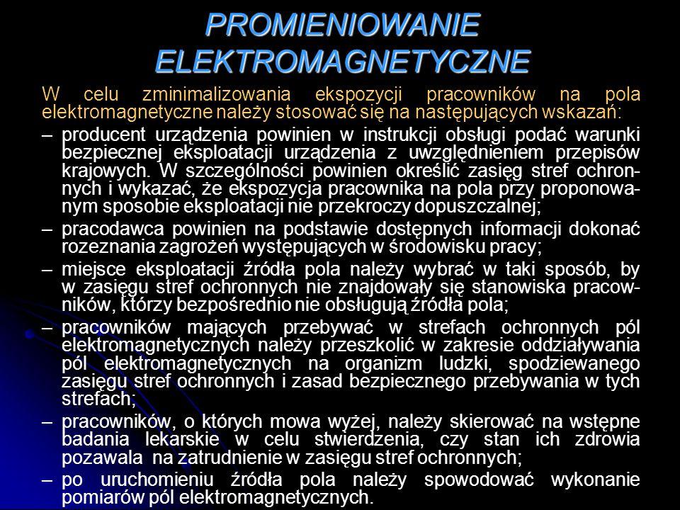 PROMIENIOWANIE ELEKTROMAGNETYCZNE W celu zminimalizowania ekspozycji pracowników na pola elektromagnetyczne należy stosować się na następujących wskaz