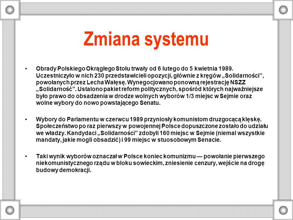 Zmiana systemu Obrady Polskiego Okrągłego Stołu trwały od 6 lutego do 5 kwietnia 1989. Uczestniczyło w nich 230 przedstawicieli opozycji, głównie z kr