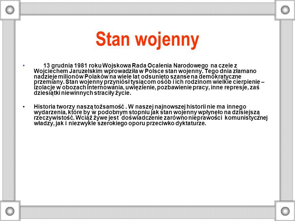 Stan wojenny 13 grudnia 1981 roku Wojskowa Rada Ocalenia Narodowego na czele z Wojciechem Jaruzelskim wprowadziła w Polsce stan wojenny.