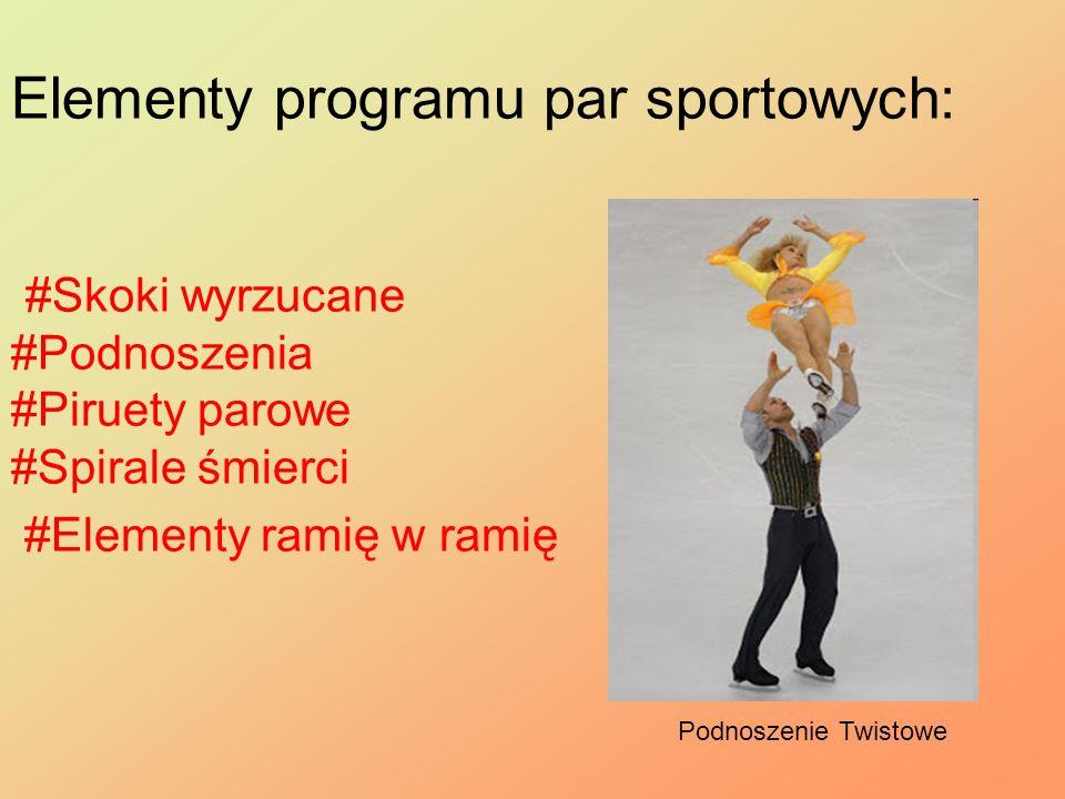 Elementy programu par sportowych: #Skoki wyrzucane #Podnoszenia #Piruety parowe #Spirale śmierci #Elementy ramię w ramię Podnoszenie Twistowe